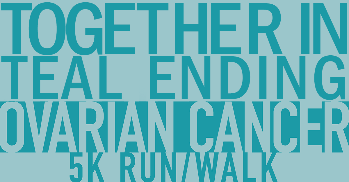 Together in Teal, Ending Ovarian Cancer 5K Run/Walk