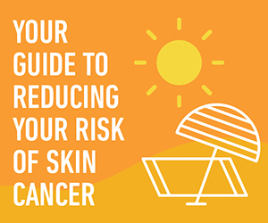 Your Guide to Reducing your risk of skin cancer